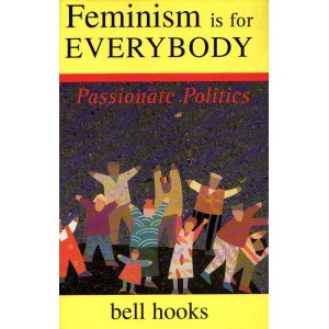 Feminism Is For Everybody: A Passionate Politics by Bell Hooks