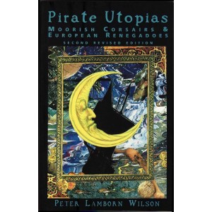 Pirate Utopias Moorish Corsairs & European Renegadoes