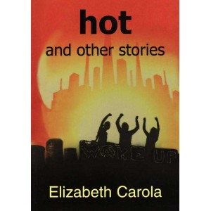 Hot and other stories by Elizabeth Carola