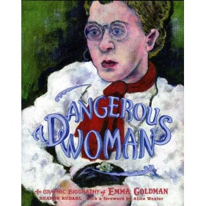 Dangerous Woman, The Graphic Biography of Emma Goldman