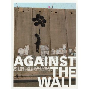 Against the Wall, The Art of Resistance in Palestine