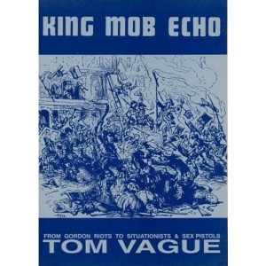 King Mob Echo: From Gordon Riots to Situationists & Sex Pistols
