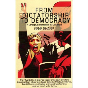 'From Dictatorship to Democracy - A Conceptual Framework for Liberation', by Gene Sharp