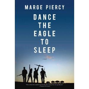 Dance the Eagle to Sleep: A Novel by Marge Piercy