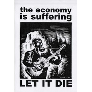 The economy is suffering...let it die