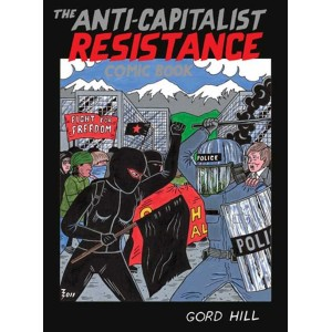 The Anti-Capitalist Resistance Comic Book, by Gord Hill