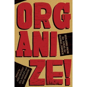 Organize!: Building from the Local for Global Justice