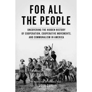 For All the People: Uncovering the Hidden History of Cooperation, Cooperative Movements, and Communalism in America, 2nd Edition