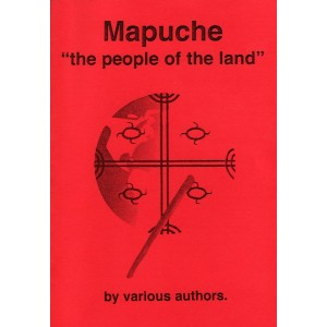 Mapuche, The People of The Earth, by Various authors.