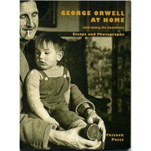 George Orwell at Home (and Among the Anarchists) Essays and Photographs
