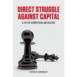 Direct Struggle Against Capital: A Peter Kropotkin Anthology