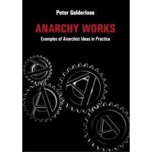 Anarchy Works, by Peter Gelderloss