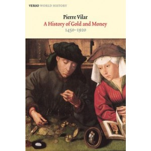 A History of Gold and Money 1450-1920 - Pierre Vilar