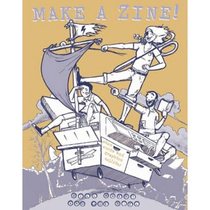 Make a Zine!: When Words and Graphics Collide by Joe Biel
