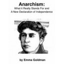 Anarchism, What it Really Stands For and A New Declaration of Independence