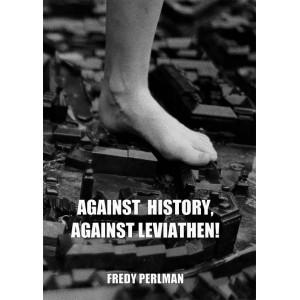 Against History, Against Leviathen! by Fredy Perlman (Hardback)