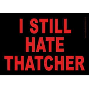 I still hate Thatcher ..... sticker