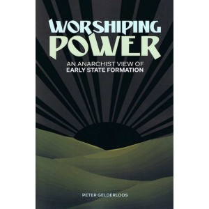 Worshiping Power by Peter Gelderloos