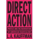 Direct Action: Protest and the Reinvention of American Radicalism by L.A. Kauffman