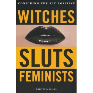 Witches, Sluts, Feminists by J. Sollee