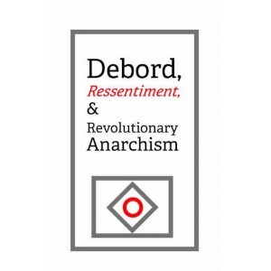 Debord, Ressentiment, and Revolutionary Anarchism