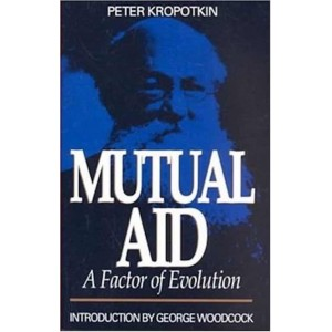 Mutual Aid: A Factor Of Evolution by Peter Kropotkin