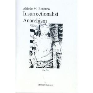 Insurrectionalist Anarchism Part One by Alfredo Bonanno