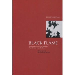 Black Flame: The Revolutionary Class Politics of Anarchism and Syndicalism, CounterPower Vol. I - Michael Schmidt