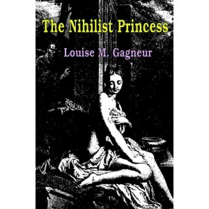 The Nihilist Princess by Louise M. Gagneur