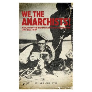 We, The Anarchists!: A Study Of The Iberian Anarchist Federation (FAI) 1927–1937