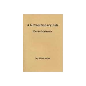 A Revolutionary Life: Enrico Malatesta