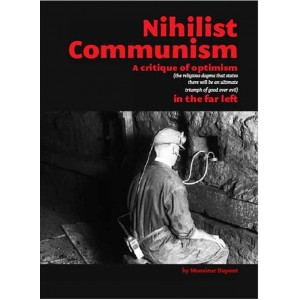 Nihilist Communism - A critique of optimism by Monsieur Dupont