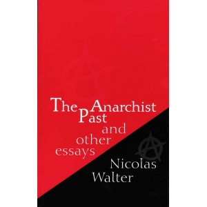 The Anarchist Past and Other Essays by Nicolas Walter