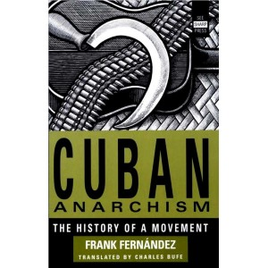 Cuban Anarchism, The History of a Movement by Frank Fernandez