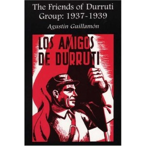 The Friends Of Durruti Group: 1937-1939 by Agustin Guillamon