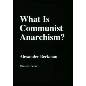 What is Communist Anarchism by Alexander Berkman