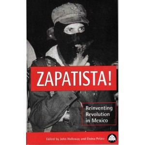 Zapatista! Reinventing Revolution in Mexico by John Holloway & Eloina Pelaez