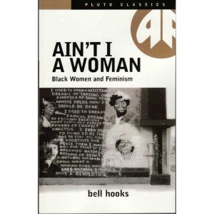 Ain't I a Woman, Black Women and Feminism by bell hooks