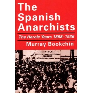 The Spanish Anarchists, The Heroic Years 1868 -1936
