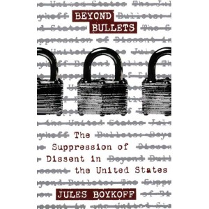 Beyond Bullets: The Suppression of Dissent in the United States by Jules Boykoff