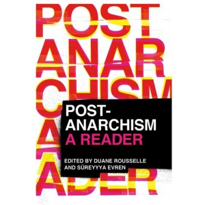 Post-Anarchism A Reader by Duane Rousselle & Süreyyya Evren
