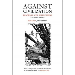 Against Civilization, Readings and Reflections by John Zerzan