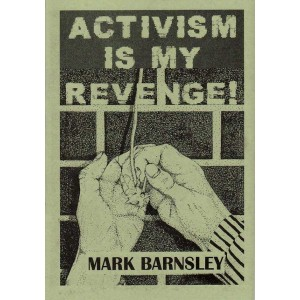 Activism is my Revenge! by Mark Barnsley.