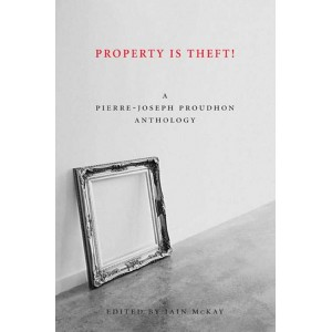 Property is Theft! A Pierre-Joseph Proudhon Reader