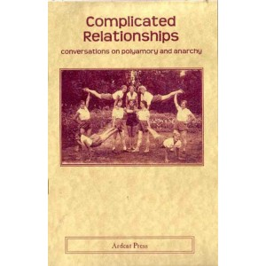Complicated Relationships, Conversations on Polyamory and Anarchy