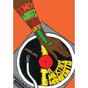 I Mix What I Like!: A Mixtape Manifesto by Jared Ball