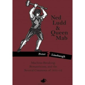 Ned Ludd & Queen Mab: Machine-Breaking, Romanticism, and the Several Commons of 1811-12