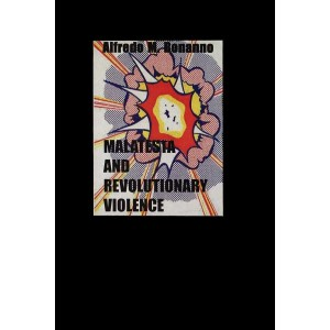 Errico Malatesta and Revolutionary Violence by Alfredo M. Bonanno