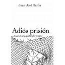 Adios Prision by Juan Jose Garfia