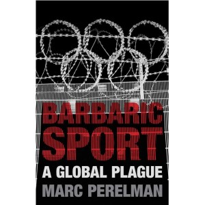Barbaric Sport: A Global Plague by Marc Perelman